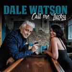Dale Watson, Call Me Lucky