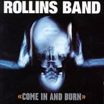 Rollins Band, Come in and Burn