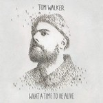 Tom Walker, What A Time To Be Alive