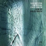 David Torn, Tim Berne & Ches Smith, Sun Of Goldfinger