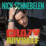 Nick Schnebelen, Crazy All By Myself