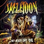 Skeletoon, They Never Say Die