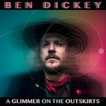 Ben Dickey, A Glimmer On The Outskirts
