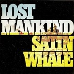 Satin Whale, Lost Mankind