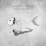 Snarky Puppy, Immigrance