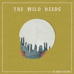 The Wild Reeds, The World We Built mp3