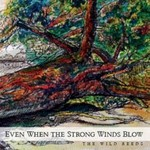 The Wild Reeds, Even When the Strong Winds Blow mp3