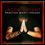 Jacob Bryant, Practice What I Preach mp3
