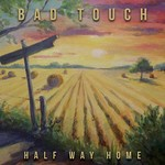 Bad Touch, Half Way Home