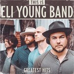 Eli Young Band, This Is Eli Young Band: Greatest Hits
