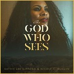 Kathie Lee Gifford & Nicole C. Mullen, The God Who Sees