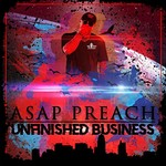 ASAP Preach, Unfinished Business