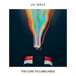 Jai Wolf, The Cure To Loneliness