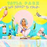 Tayla Parx, We Need To Talk