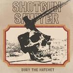 Shotgun Sawyer, Bury The Hatchet