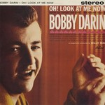 Bobby Darin, Oh! Look At Me Now