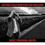 Jeffrey Halford & The Healers, West Towards South