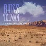 Russ Tolman, Goodbye El Dorado