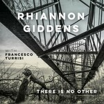 Rhiannon Giddens, There is No Other (with Francesco Turrisi)