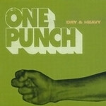 Dry & Heavy, One Punch