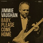Jimmie Vaughan, Baby, Please Come Home