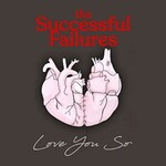 The Successful Failures, Love You So