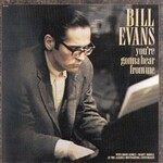 Bill Evans, You're Gonna Hear From Me