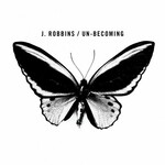 J. Robbins, Un-Becoming
