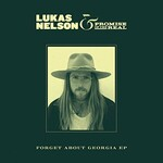 Lukas Nelson & Promise of the Real, Forget About Georgia EP