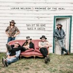 Lukas Nelson & Promise of the Real, Turn Off The News (Build A Garden)