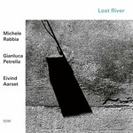 Michele Rabbia, Gianluca Petrella & Eivind Aarset, Lost River
