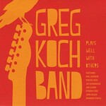 Greg Koch Band, Plays Well With Others