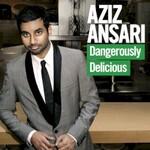 Aziz Ansari, Dangerously Delicious