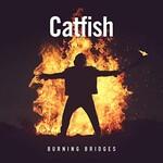 Catfish, Burning Bridges