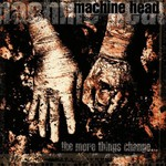 Machine Head, The More Things Change...