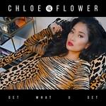 Chloe Flower, Get What U Get