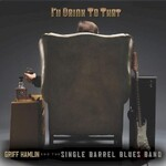 Griff Hamlin and The Single Barrel Blues Band, I'll Drink To That