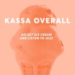 Kassa Overall, Go Get Ice Cream and Listen to Jazz