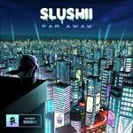 Slushii, Far Away