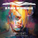 A Flock of Seagulls, Inflight (The Extended Essentials)