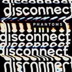 Phantoms, Disconnect
