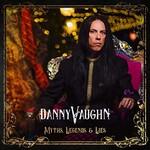 Danny Vaughn, Myths, Legends & Lie