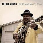 Arthur Adams, Here To Make You Feel Good