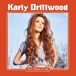 Karly Driftwood, Too Mean To Die