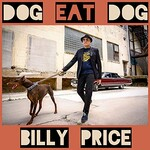 Billy Price, Dog Eat Dog