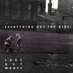 Everything but the Girl, Love Not Money mp3