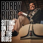 Bobby Rush, Sitting On Top Of The Blues