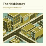 The Hold Steady, Thrashing Thru The Passion