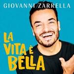 Giovanni Zarrella, La vita e bella