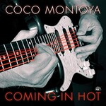 Coco Montoya, Coming In Hot